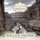 Beyond the Hundredth Meridian John Wesley Powell and the Second Opening of the West, Wallace Stegner