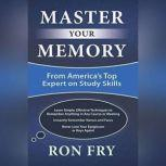 Master Your Memory From America's Top Expert on Study Skills, Ron Fry