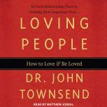 Loving People How to Love and Be Loved, Dr. John Townsend