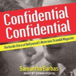 Confidential Confidential The Inside Story of Hollywood's Notorious Scandal Magazine, Samantha Barbas
