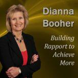 Building Rapport to Achieve More Communicate with Confidence Series, Dianna Booher CPAE