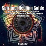 Spiritual Healing Guide Guide to Reiki Healing, Gemstone Healing, Third Eye Awakeing & Practical Meditation for Health and Well-being, Greenleatherr
