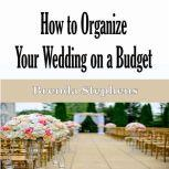 How to Plan Your Wedding on a Budget, Brenda Stephens
