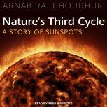 Nature's Third Cycle A Story of Sunspots, Arnab Rai Choudhuri