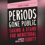 Periods Gone Public Taking a Stand on Menstrual Equality, Jennifer Weiss-Wolf