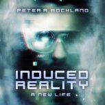 INDUCED REALITY - A New Life A Science Fiction Short Story, Peter A. Rockland