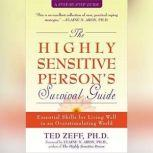 The Highly Sensitive Person's Survival Guide Essential Skills for Living Well in an Overstimulating World, Ted Zeff