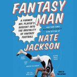 Fantasy Man A Former NFL Player's Descent Into the Brutality of Fantasy Football, Nate Jackson