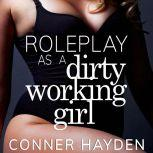 Roleplay as a Dirty Working Girl, Conner Hayden