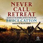 Never Call Retreat The Centennial History of the Civil War, Vol. 3, Bruce Catton