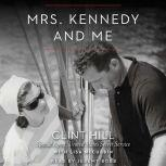 Mrs. Kennedy and Me An Intimate Memoir, Clint Hill
