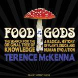 Food of the Gods The Search for the Original Tree of Knowledge: A Radical History of Plants, Drugs, and Human Evolution, Terence McKenna
