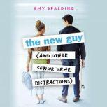 The New Guy (and Other Senior Year Distractions), Amy Spalding