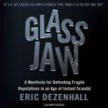 Glass Jaw A Manifesto for Defending Fragile Reputations in an Age of Instant Scandal, Eric Dezenhall