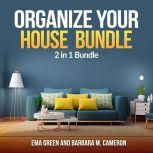 Organize Your House  Bundle: 2 in 1 Bundle, How To Clean and Organize Your House, Eco Friendly, Ema Green and Barbara M Cameron