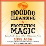 Hoodoo Cleansing and Protection Magic Banish Negative Energy and Ward Off Unpleasant People, Miss Aida