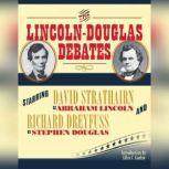 The Lincoln-Douglas Debates, Abraham Lincoln; Stephen Douglas