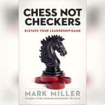 Chess Not Checkers Elevate Your Leadership Game, Mark Miller
