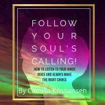 Follow your souls calling! How to listen to your inner voice and always make the right choice, Camilla Kristiansen