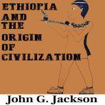 Ethiopia and the Origin of Civilization, John G. Jackson