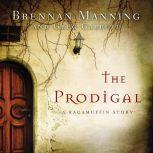 The Prodigal A Ragamuffin Story, Brennan Manning