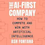 The AI-First Company How to Compete and Win with Artificial Intelligence, Ash Fontana