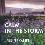 Calm in the Storm A Bible-based Meditation to Calm Your Anxious Mind and Heart Amidst the Storms of Life, Jennifer Carter