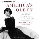 America's Queen The Life of Jacqueline Kennedy Onassis, Sarah Bradford