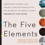 The Five Elements Understand Yourself and Enhance Your Relationships with the Wisdom of the World's Oldest Personality Type System, Dondi Dahlin