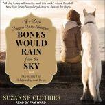 Bones Would Rain from the Sky Deepening Our Relationships with Dogs, Suzanne Clothier