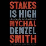 Stakes Is High Life After the American Dream, Mychal Denzel Smith