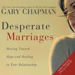 Desperate Marriages Moving Toward Hope and Healing in Your Relationship, Gary Chapman