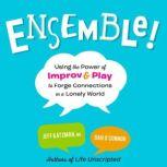 Ensemble! Using the Power of Improv and Play to Forge Connections in a Lonely World, Jeff Katzman, M.D.