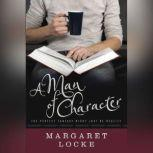 A Man of Character The Perfect Fantasy Might Just Be Reality, Margaret Locke
