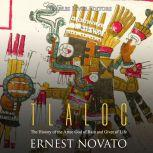 Tlaloc: The History of the Aztec God of Rain and Giver of Life, Charles River Editors