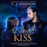 Beauty's Kiss A Historical Fantasy Fairy Tale Retelling of Sleeping Beauty, C. S. Johnson