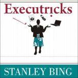 Executricks Or How to Retire While You're Still Working, Stanley Bing