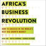 Africa's Business Revolution How to Succeed in the World's Next Big Growth Market, Mutsa Chironga
