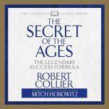 The Secret of the Ages The Legendary Success Formula, Robert Collier