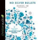 No Silver Bullets Five Small Shifts that will Transform Your Ministry, Daniel Im