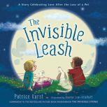 The Invisible Leash A Story Celebrating Love After the Loss of a Pet, Patrice Karst