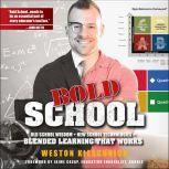Bold School Old School Wisdom + New School Technologies = Blended Learning That Works, Weston Kieschnick