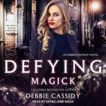 Defying Magick an Urban Fantasy Novel, Debbie Cassidy