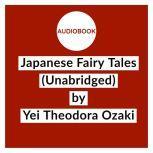 Japanese Fairy Tales (Unabridged), Yei Theodora Ozaki
