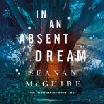 In an Absent Dream, Seanan McGuire