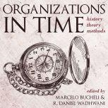 Organizations in Time History, Theory, Methods, Marcelo Bucheli