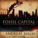 Fossil Capital The Rise of Steam Power and the Roots of Global Warming, Andreas Malm