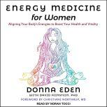 Energy Medicine for Women Aligning Your Body's Energies to Boost Your Health and Vitality, Donna Eden