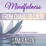 Mindfulness From Chaos to Calm, Lana H Allen