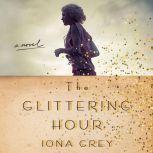 The Glittering Hour A Novel, Iona Grey